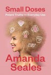 Small Doses: Potent Truths for Everyday Use - Amanda Diva Seales