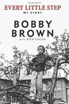 Every Little Step: My Story - Bobby Brown, Nick Chiles