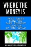 Where the Money Is: True Tales from the Bank Robbery Capital of the World - William J. Rehder, Gordon Dillow