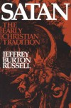 Satan: The Early Christian Tradition - Jeffrey Burton Russell