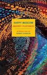 Happy Moscow - Andrei Platonov, Robert Chandler, Elizabeth Chandler, Nadya Bourova