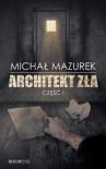 Architekt zła. Część I - Marcin Mazurek