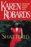Shattered - Karen Robards