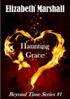 Haunting Grace (Beyond Time, #1) - Elizabeth   Marshall