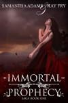 Immortal Prophecy (The Immortal Prophecy Saga #1) - Samantha  Adams,  Kay Fry