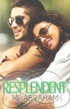Resplendent (A Second Chance, #2) - M.J. Abraham