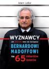 Wyznawcy - czyli jak Ameryka dała się naciągnąć Bernardowi Madoffowi na 65 miliardów dolarów - Adam LeBor