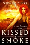 Kissed by Smoke - Shéa MacLeod