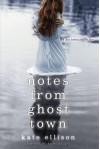 Notes from Ghost Town - Kate Ellison
