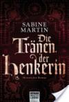 Die Tränen der Henkerin - Sabine Martin