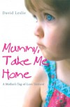 Mummy, Take Me Home: A Mother's Tug-of-Love Torment - David Leslie