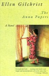 The Anna Papers - Ellen Gilchrist