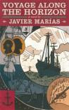 Voyage Along the Horizon - Javier Marías, Kristina Cordero