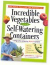 Incredible Vegetables from Self-Watering Containers: Using Ed's Amazing POTS System - Edward C. Smith