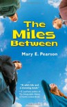 The Miles Between - Mary E. Pearson