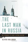 The Last Man in Russia: The Struggle to Save a Dying Nation - Oliver Bullough