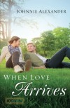 When Love Arrives: A Novel (Misty Willow) - Johnnie Alexander