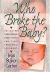 Who Broke the Baby? What the Abortion Slogans Really Mean - Jean Staker Garton