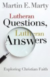 Lutheran Questions, Lutheran Answers: Exploring Christian Faith - Martin E. Marty