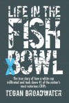 Life In The Fish Bowl:  The true story of how a white cop infiltrated and took down 41 of the nation's most notorious CRIPs - J. Broadwater