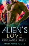 Alien Romance: The Alien's Love: A Sci-fi Alien Warrior Invasion Abduction Romance (Uoria Mates II Book 4) - Ruth Anne Scott