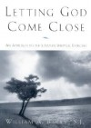 Letting God Come Close: An Approach to the Ignatian Spiritual Exercises - William A. Barry