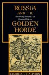 Russia and the Golden Horde: The Mongol Impact on Medieval Russian History - Charles J. Halperin