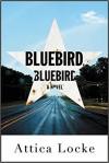 Bluebird, Bluebird - Attica Locke