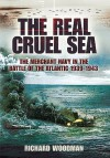The Real Cruel Sea: The Merchant Navy in the Battle of the Atlantic 1939-1943 - Richard Woodman