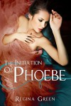 The Initiation of Phoebe (MMF Erotic Romance) - Regina Green