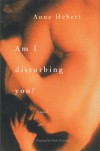 Am I Disturbing You?: A Novel - Anne Hébert, Sheila Fischman, Anne Hébert