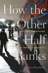 How the Other Half Banks: Exclusion, Exploitation, and the Threat to Democracy - Mehrsa Baradaran