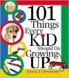 101 Things Every Kid Should Do Growing Up - Alecia T. Devantier,  Foreword by Chris Cerf