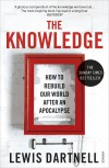 The Knowledge: How To Rebuild Our World After An Apocalypse - Lewis Dartnell