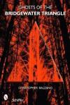 Ghosts of the Bridgewater Triangle - Christopher Balzano