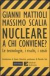 Nucleare: a chi conviene?:  Le tecnologie, i rischi, i costi - Gianni Mattioli, Massimo Scalia