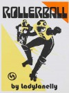 Rollerball - LadyJanelly