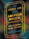 The Secret Life of the American Musical: How Broadway Shows Are Built by Jack Viertel (2016-03-01) - Jack Viertel