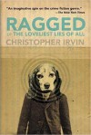 Ragged; Or, the Loveliest Lies of All - Christopher Irvin