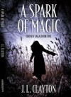 A Spark of Magic (Chosen Saga, #1) - J.L. Clayton