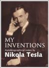 My Inventions: The Autobiography of Nikola Tesla - Nikola Tesla, David Major, Electrical Experimenter magazine