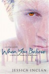 When You Believe (The Believe Trilogy, Book 1) - Jessica Barksdale Inclan