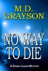 No Way to Die (Danny Logan Mystery #2) - M.D. Grayson