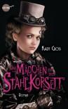 Das Mädchen mit dem Stahlkorsett: Roman - Kady Cross
