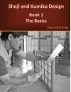 Shoji and Kumiko Design: Book 1 the Basics - Desmond King