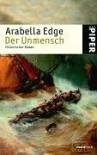 Der Unmensch: Historischer Roman - Arabella Edge