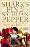Shark's Fin And Sichuan Pepper: A Sweet-Sour Memoir of Eating in China - Fuchsia Dunlop