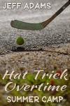 Hat Trick Overtime: Summer Camp - Jeff Adams