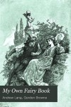 My Own Fairy Book - Andrew Lang, Gordon Browne