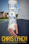 Killing Time in Crystal City by Lynch, Chris (2015) Hardcover - Chris Lynch